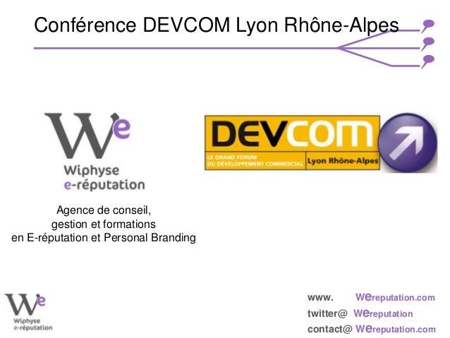 www. Wereputation.com twitter@ Wereputation contact@ Wereputation.com Agence de conseil, gestion et formations en E-réputa...