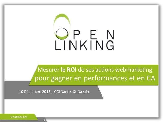 Mesurer le ROI de ses actions webmarketing  pour gagner en performances et en CA 10 Décembre 2013 – CCI Nantes St-Nazaire ...