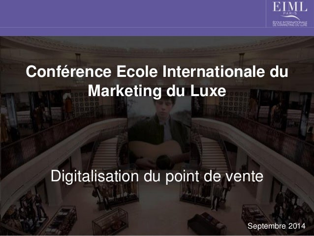Conférence Ecole Internationale du Marketing du Luxe  Digitalisation du point de vente  Septembre 2014