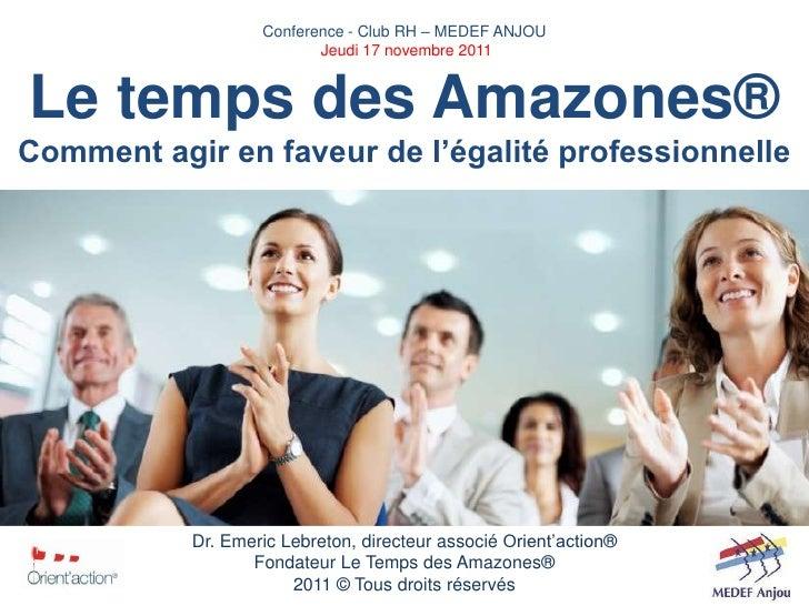Conference - Club RH – MEDEF ANJOU                          Jeudi 17 novembre 2011Le temps des Amazones®Comment agir en fa...