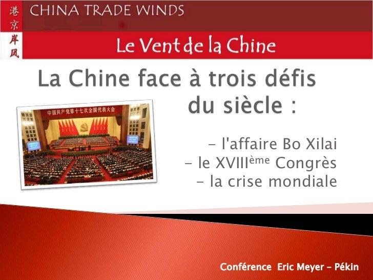 - laffaire Bo Xilai- le XVIIIème Congrès  - la crise mondiale     Conférence Eric Meyer – Pékin