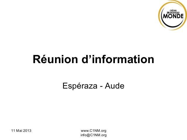 11 Mai 2013 www.C1NM.orginfo@C1NM.orgRéunion d'informationEspéraza - Aude