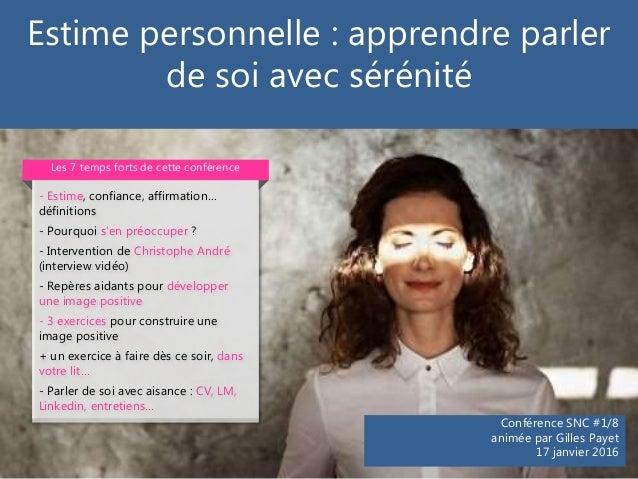 Estime personnelle : apprendre parler de soi avec sérénité Conférence SNC #1/8 animée par Gilles Payet 17 janvier 2016 - E...
