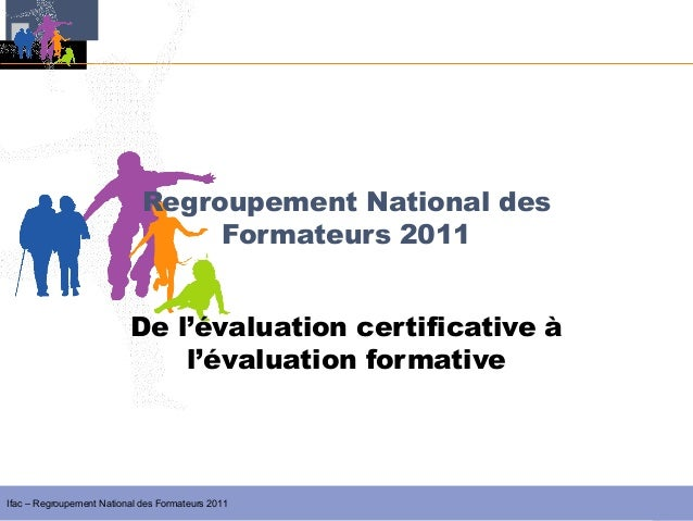 Regroupement National des                                  Formateurs 2011                          De l'évaluation certif...