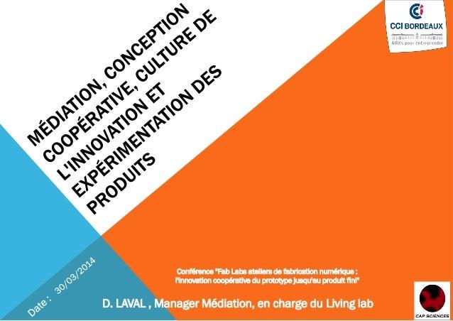"""Conférence """"Fab Labs ateliers de fabrication numérique : l'innovation coopérative du prototype jusqu'au produit fini"""" D. L..."""