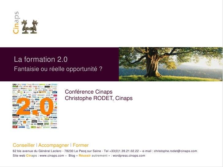 La formation 2.0<br />Fantaisie ou réelle opportunité ?<br />Conférence Cinaps<br />Christophe RODET, Cinaps<br />Conseill...