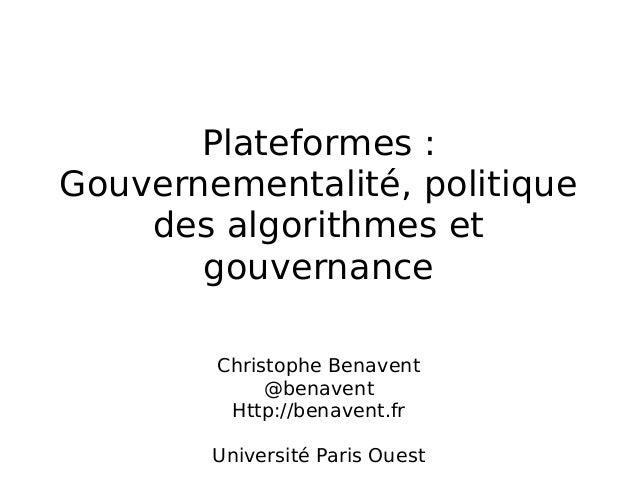 Plateformes: Gouvernementalité, politique des algorithmes et gouvernance Christophe Benavent @benavent Http://benavent.fr...