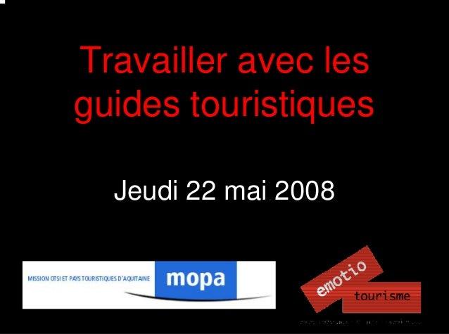 Travailler avec les guides touristiques Jeudi 22 mai 2008