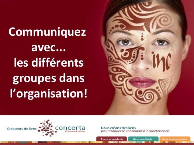 Communiquezavec...les différentsgroupes dansl'organisation!