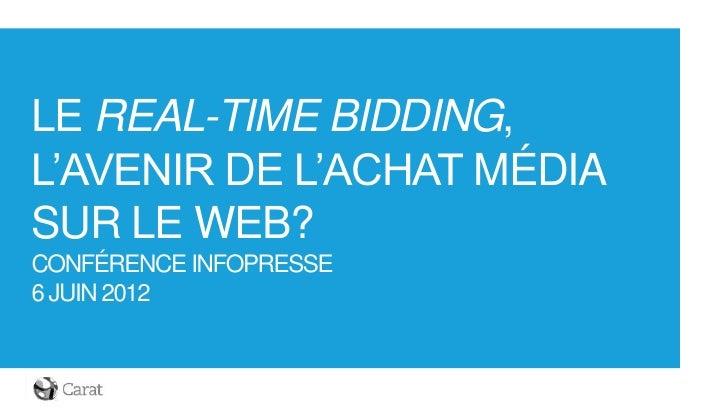LE REAL-TIME BIDDING,L'AVENIR DE L'ACHAT MÉDIASUR LE WEB?CONFÉRENCE INFOPRESSE6 JUIN 2012