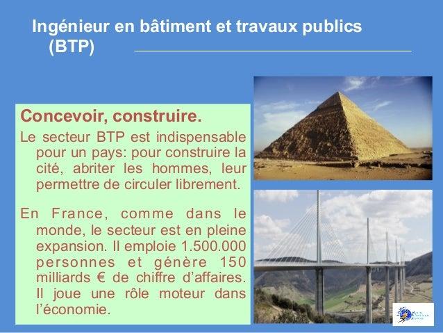 Ingénieur en bâtiment et travaux publics (BTP)  Concevoir, construire. Le secteur BTP est indispensable pour un pays: pour...