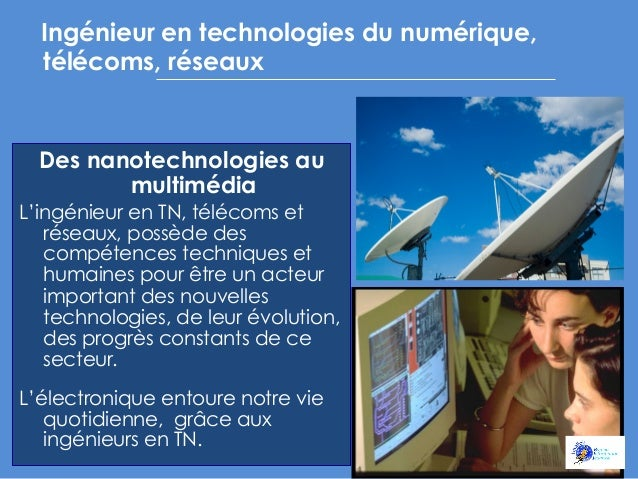 Ingénieur  en technologies du numérique, télécoms, réseaux  Des nanotechnologies au multimédia L'ingé...