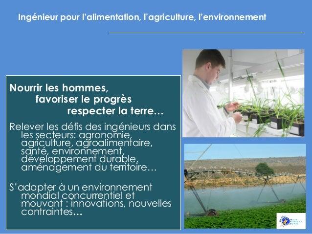 Ingénieur pour l'alimentation, l'agriculture, l'environnement  Nourrir les hommes, favoriser le progrès respecter la terre...