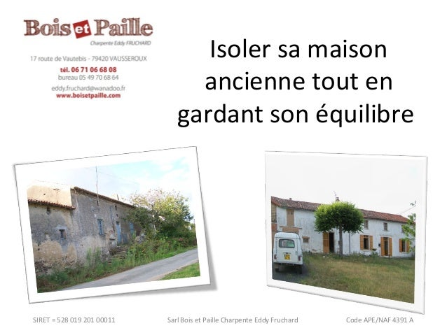 Isoler sa maison  ancienne tout en  gardant son équilibre  SIRET = 528 019 201 00011 Sarl Bois et Paille Charpente Eddy Fr...