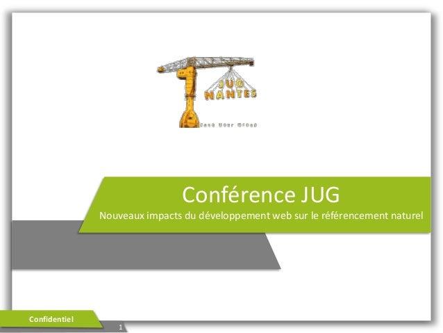 Conférence JUGNouveaux impacts du développement web sur le référencement naturel1Confidentiel