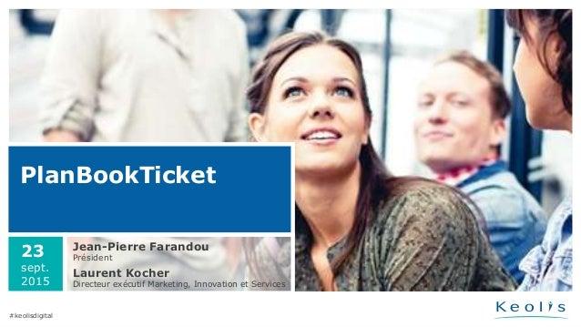 PlanBookTicket Jean-Pierre Farandou Président Laurent Kocher Directeur exécutif Marketing, Innovation et Services 23 sept....