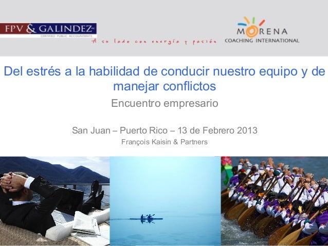 Del estrés a la habilidad de conducir nuestro equipo y de manejar conflictos Encuentro empresario San Juan – Puerto Rico –...