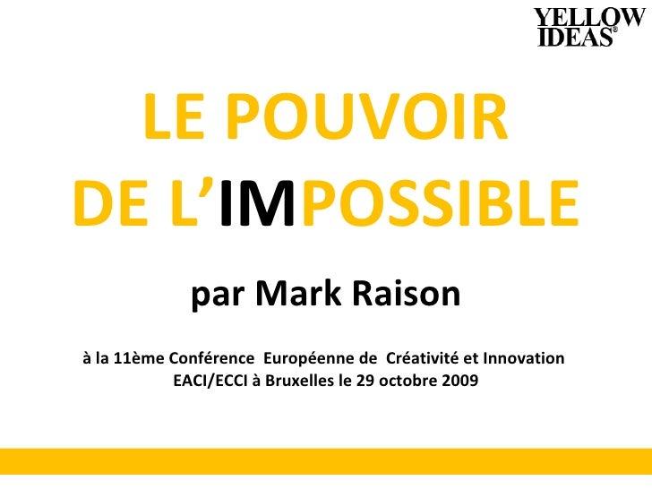 LE POUVOIR DE L' IM POSSIBLE par Mark Raison à la 11ème Conférence  Européenne de  Créativité et Innovation  EACI/ECCI à B...