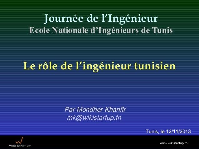 Journée de l'Ingénieur Ecole Nationale d'Ingénieurs de Tunis  Le rôle de l'ingénieur tunisien  Par Mondher Khanfir mk@wiki...