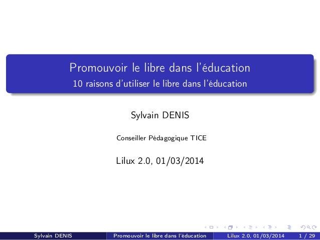 Promouvoir le libre dans l'éducation 10 raisons d'utiliser le libre dans l'éducation Sylvain DENIS Conseiller Pédagogique ...