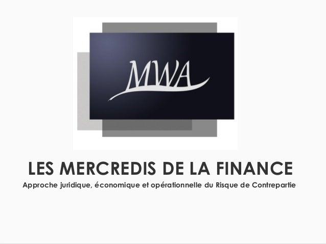 LES MERCREDIS DE LA FINANCE Approche juridique, économique et opérationnelle du Risque de Contrepartie