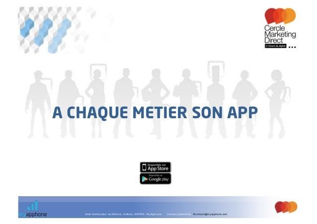 A CHAQUE METIER SON APP   Votre interlocuteur conférence : Anthony GINTER - MyApphone   Contact partenaires : fmurbach@mya...