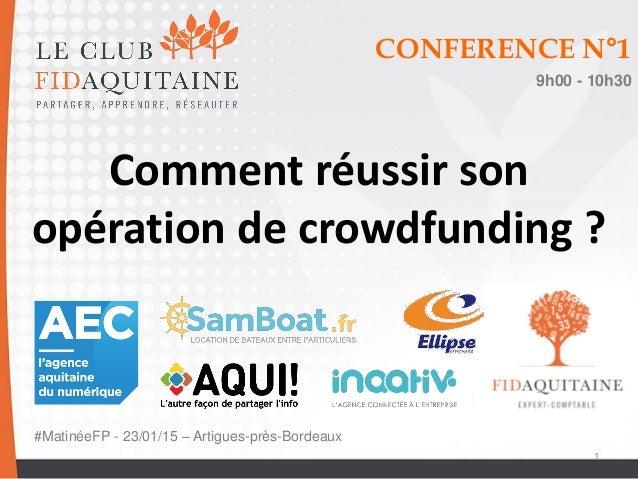 23 janvier 2015 1 CONFERENCE N°1 9h00 - 10h30 Comment réussir son opération de crowdfunding ? #MatinéeFP - 23/01/15 – Arti...