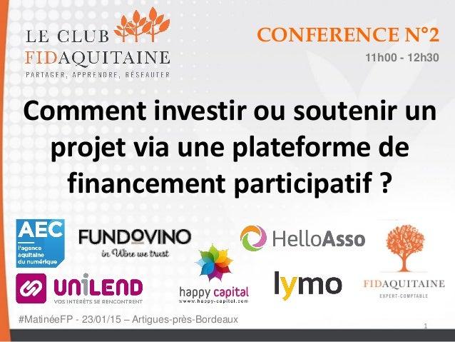 1 CONFERENCE N°2 11h00 - 12h30 Comment investir ou soutenir un projet via une plateforme de financement participatif ? #Ma...