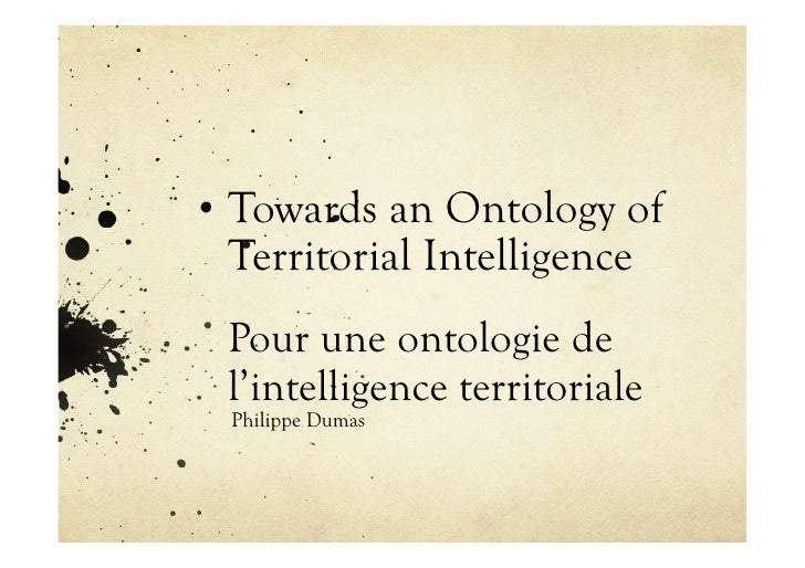 Towards an Ontology of Territorial Intelligence Pour une ontologie de l'intelligence territoriale Philippe Dumas