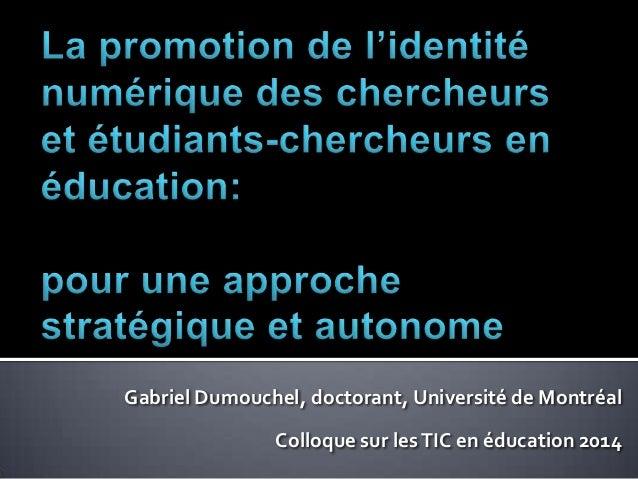 Gabriel Dumouchel, doctorant, Université de Montréal Colloque sur lesTIC en éducation 2014
