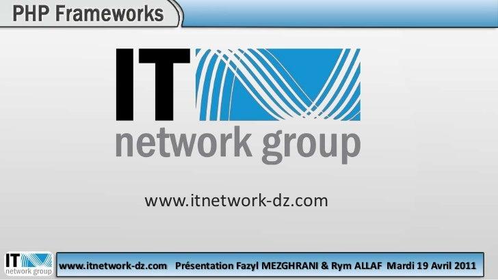 www.itnetwork-dz.com<br />www.itnetwork-dz.com<br />Présentation Fazyl MEZGHRANI & Rym ALLAF<br />Mardi 19 Avril 2011<br />