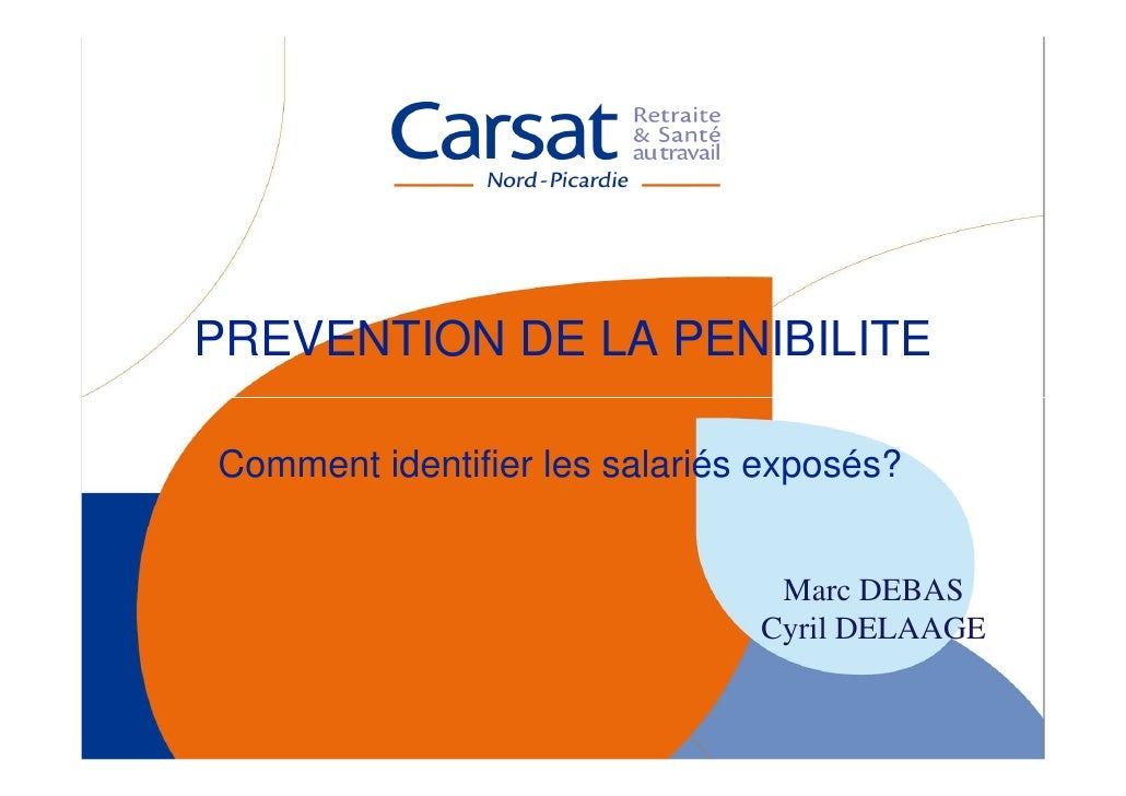 PREVENTION DE LA PENIBILITEComment identifier les salariés exposés?                                Marc DEBAS             ...