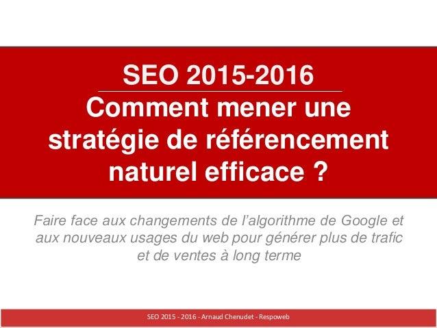 SEO 2015-2016 Comment mener une stratégie de référencement naturel efficace ? Faire face aux changements de l'algorithme d...