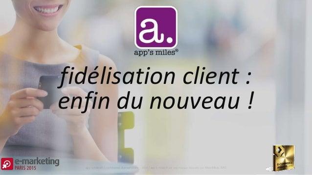 app's miles® / confidentiel & propriétaire – 2014 / app's miles® est une marque déposée par MoonMiles SAS fidélisation cli...