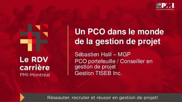 Un PCO dans le monde de la gestion de projet Sébastien Halil – MGP PCO portefeuille / Conseiller en gestion de projet Gest...