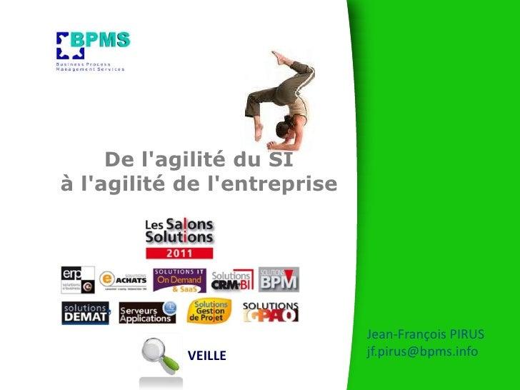 De l'agilité du SIà l'agilité de l'entreprise<br />Jean-François PIRUS<br />jf.pirus@bpms.info<br />