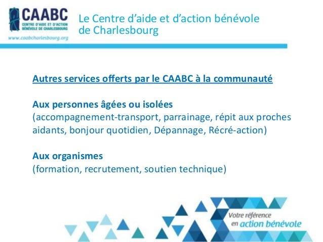 Le Centre d'aide et d'action bénévolede CharlesbourgAutres services offerts par le CAABC à la communautéAux personnes âgée...
