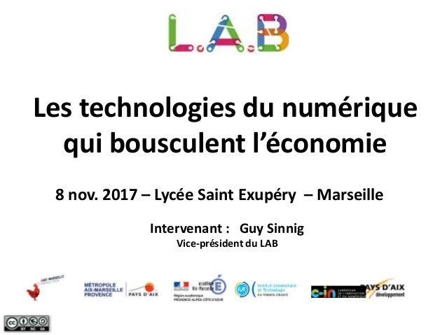 Les technologies du numérique qui bousculent l'économie 8 nov. 2017 – Lycée Saint Exupéry – Marseille Intervenant : Guy Si...