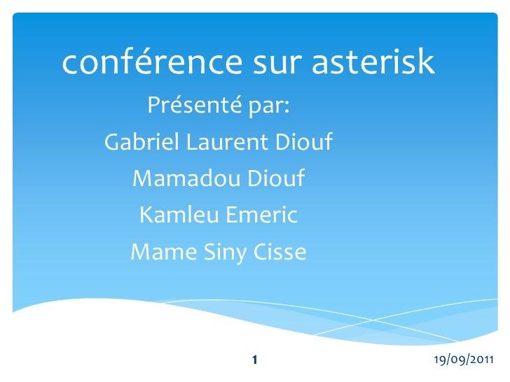 conférence sur asterisk<br />Présenté par:<br />Gabriel Laurent Diouf<br />Mamadou Diouf<br />Kamleu Emeric<br />Mame Siny...