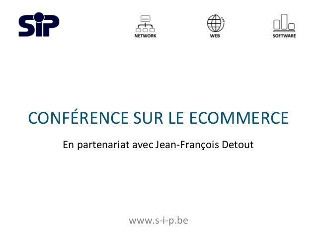 CONFÉRENCE SUR LE ECOMMERCE En partenariat avec Jean-François Detout www.s-i-p.be