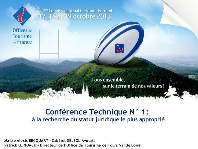 Conférence Technique N° 1: à la recherche du statut juridique le plus approprié  Maitre Alexis BECQUART – Cabinet DELSOL A...