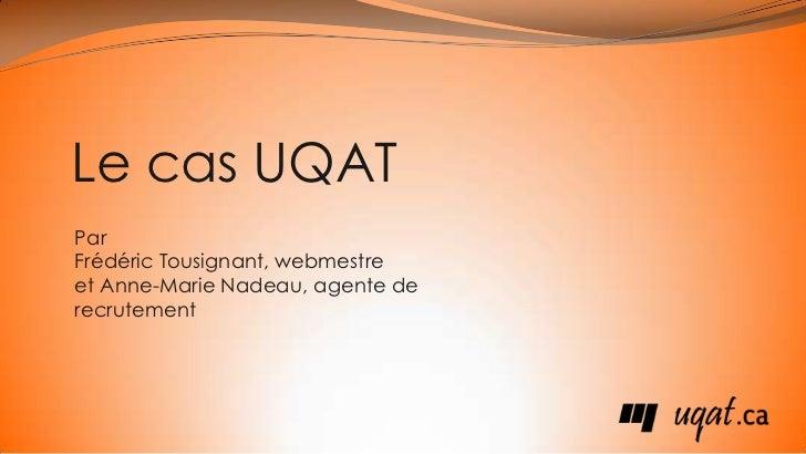 Le cas UQAT<br />Par <br />Frédéric Tousignant, webmestre<br />et Anne-Marie Nadeau, agente de recrutement<br />