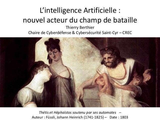 L'intelligence Artificielle : nouvel acteur du champ de bataille Thierry Berthier Chaire de Cyberdéfense & Cybersécurité S...
