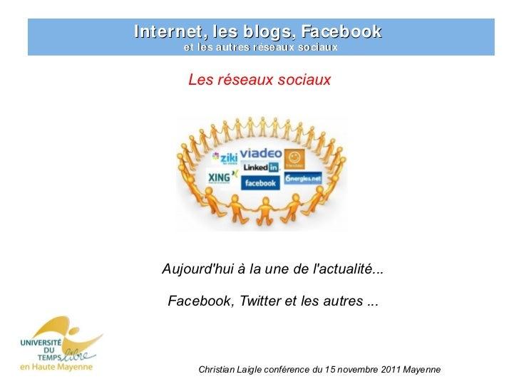 Internet, les blogs, Facebook      et les autres réseaux sociaux       Les réseaux sociaux   Aujourdhui à la une de lactua...