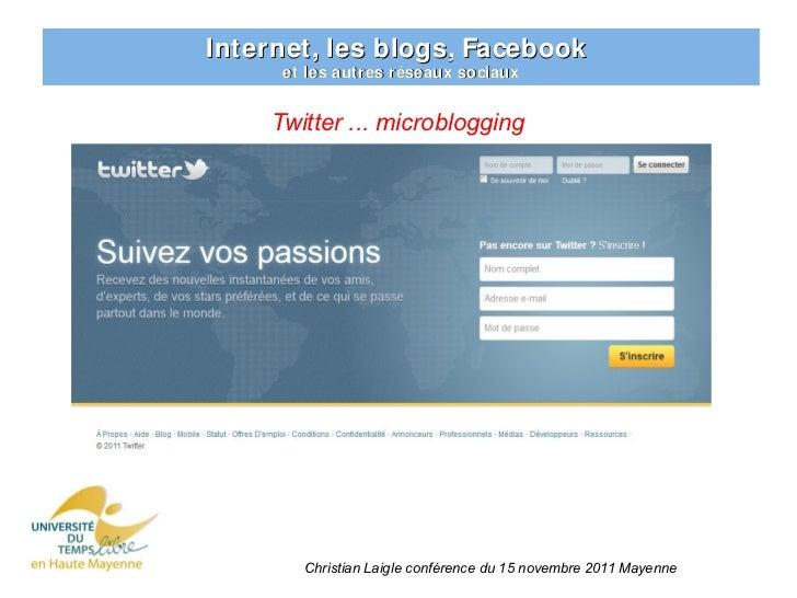 Internet, les blogs, Facebook      et les autres réseaux sociaux     Twitter ... microblogging        Christian Laigle con...