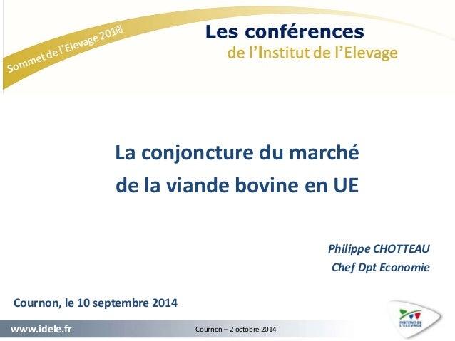 La conjoncture du marché  de la viande bovine en UE  Cournon, le 10 septembre 2014  www.idele.fr Cournon – 2 octobre 2014 ...