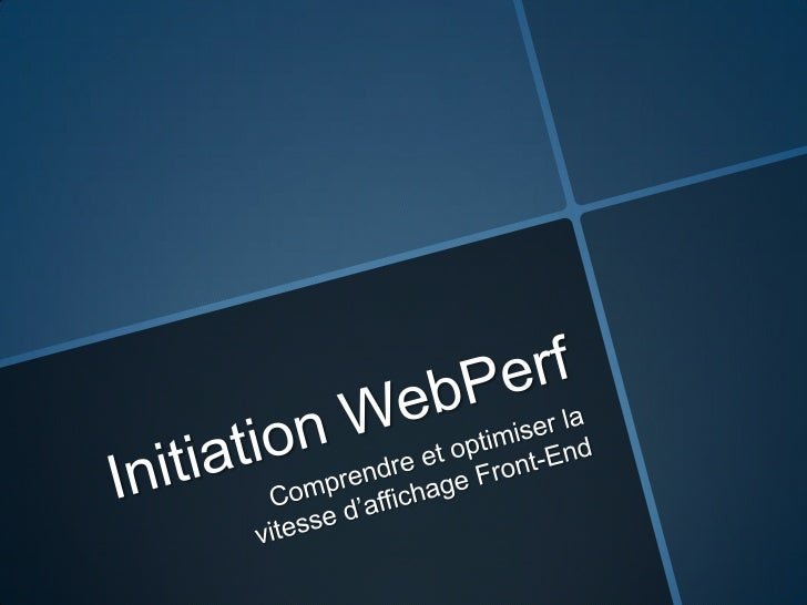 Initiation WebPerf<br />Comprendre et optimiser la vitesse d'affichage Front-End<br />
