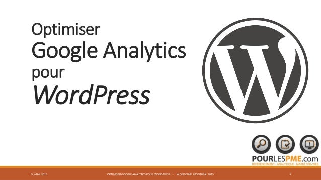 Optimiser Google Analytics pour WordPress OPTIMISER GOOGLE ANALYTICS POUR WORDPRESS - WORDCAMP MONTRÉAL 2015 15 juillet 20...