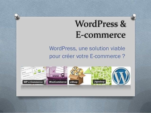 WordPress &          E-commerceWordPress, une solution viablepour créer votre E-commerce ?