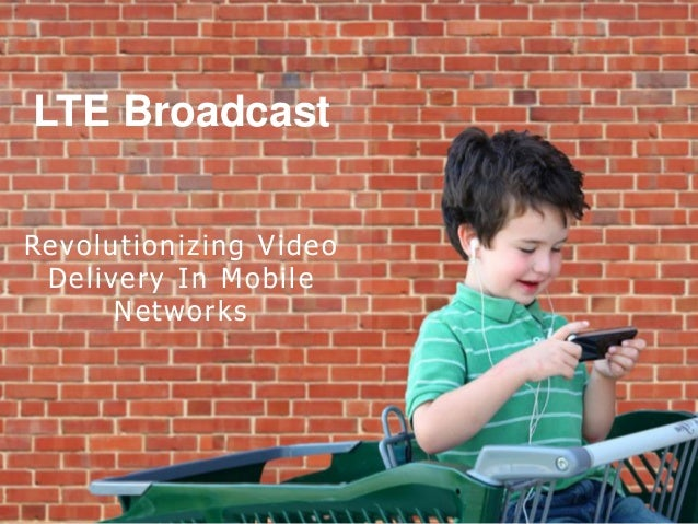 .. leader in Broadcast To Mobile  LTE Broadcast  eCast  Re vo l u t i o n i z i n g V i deMBMS end-to-end solution eo --D ...